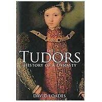 The Tudors: History Of A Dynasty: By David Loades
