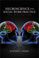 Neuroscience and Social Work Practice : The Missing Link, Paperback by Farmer...