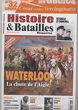 REVUE HISTOIRE & BATAILLES N°13 WATERLOO LA CHUTE DE L AIGLE  GUERRE DES GAULLES