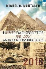 La Verdad Secretos de Los Antiguos Constructores : 2016 by Miguel O. Montalvo...