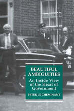 BEAUTIFUL AMBIGUITIES: AN INSIDE VIEW OF THE HEART OF GOVERNMENT., Le Cheminant,