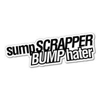 SUMP SCRAPPER BUMP HATER Sticker Decal JDM Car Drift Vinyl Funny Turbo #5731E