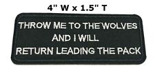 THROW ME TO THE WOLVES.. Embroidered Jacket Vest Funny Saying Biker Patch Emblem