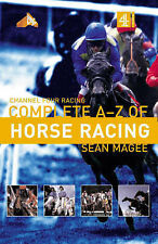 The Channel 4 Racing: Complete A-Z of Horse Racing (Channel Four racing guides)