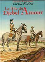 Carnets d'Orient, Tome 8 : La fille du Djebel Amour de F...   Livre   d'occasion