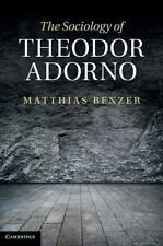 The Sociology Of Theodor Adorno: By Matthias Benzer