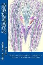 Kundry: la Marginacion de la Soberania Femenina en el Parsifal Wagneriano by...