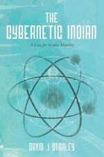 The Cybernetic Indian : A Case for Secular Morality by David Stanley (2014,...
