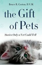 The Gift of Pets : Stories Only a Vet Could Tell by Bruce R. Coston