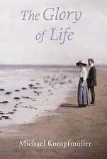 Very Good, The Glory of Life: A Novel, Kumpfmuller, Michael, Book