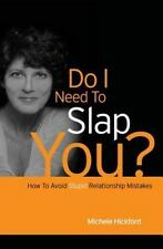 Do I Need to Slap You? : How to Avoid Stupid Relationship Mistakes by Michele...