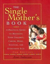 Single Mother's Book : A Practical Guide to Managing Your Children, Career, Hom…