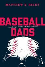 Baseball Dads: Sex. Drugs. Murder. Children's Baseball by Matthew Hiley...