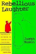 Rebellious Laughter: People's Humor in American Culture: By Joseph Boskin