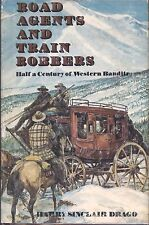 ROAD AGENTS and TRAIN ROBBERS by HARRY SINCLAIR DRAGO DODD MEAD 1973 BCE