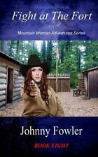 Mountain Woman Adventures Ser.: Fight at the Fort by Johnny Fowler (2013,...