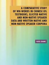 A Comparative Study of Wh-Words in Chinese Efl Textbooks, Elicited Native and...