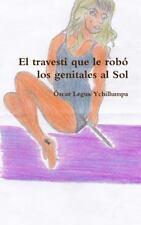 El Travesti Que le Robo Los Genitales Al Sol by Oscar Legua Ychillumpa (2015,...