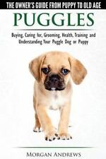 Puggles - The Owner's Guide from Puppy to Old Age - Choosing, Caring For, Groomi