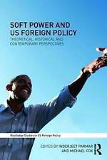 Soft Power and US Foreign Policy: Theoretical, Historical and-ExLibrary