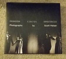 Fashion, Circus, Spectacle: Photographs by Scott Heiser [Hardcover]