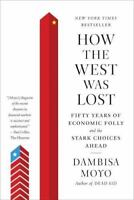 How the West Was Lost: Fifty Years of Economic Folly--and the Stark Choices Ahea