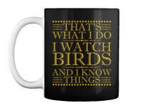 Birdwatching S Birds - That's What I Do Watch And Know Things Gift Coffee Mug