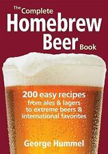 The Complete Homebrew Beer Book: 200 Easy Recipes, from Ales and Lagers to Extre