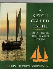 Ketch Called Tahiti: John G.Hanna and His Yacht Designs by John Stephen...