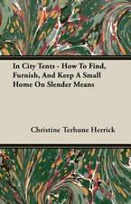 In City Tents - How to Find, Furnish, and Keep a Small Home on Slender Means...