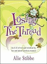 Losing the Thread: Joyful Wit And Wisdom For Today's Woman: An A-Z of Wit and Wi