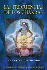 Las Frecuencias de Los Chakras : El Tantra Del Sonido by Andi Goldman and...