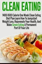 Clean Eating: 1400-1600 Calorie One Week Clean Eating Diet Plan-Learn How To Jum