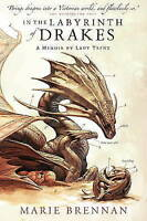 In the Labyrinth of Drakes: A Memoir by Lady Trent (A Natural History of Dragons