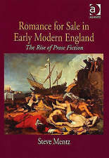 Romance for Sale in Early Modern England: The Rise of Prose Fiction by Mentz, S