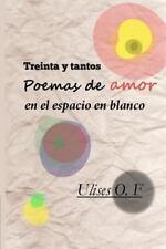 Treinta y Tantos Poemas de Amor en el Espacio en Blanco by Ulises F (2013,...