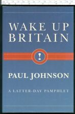 WAKE UP BRITAIN a Latter-Day Pamphlet Paul Johnson  HB 1994
