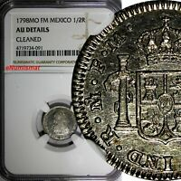 MEXICO SPANISH COLONY Charles IV SILVER 1798 MO FM 1/2 Real NGC AU DETAILS KM#72
