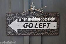 WHEN NOTHING GOES RIGHT, GO LEFT! Metallschild, Schild, NEU, in used Optik