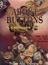 ABOUT BUTTONS: A COLLECTOR'S GUIDE 150 A.D. TO THE PRESENT over 10,000 buttons
