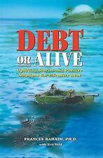 Debt or Alive: Uplifting Stories and Positive Solutions for Life After Debt Fran
