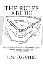 The Rules Abide: The Thinking Fan's Guide to Baseball Rules (With History, Humo