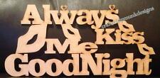 Always kiss me Goodnight .. wooden Wood Craft cutout sign plaque 3mm mdf