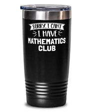 Funny Mathematics Club Gift - Sorry I Can't - Cute Present for Mathematics Club