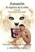 Tetralogia Almas Gemelas: Amanón, el Espíritu de la Selva : Tomo II - el...