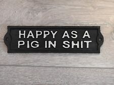HAPPY AS A PIG IN SH*T SIGN{CAST IRON}
