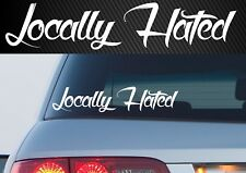 LOCALLY HATED Sticker Decal Jdm Drift Car Ute 300mm