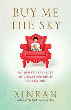 Buy Me the Sky: The Remarkable Truth of China's One-Child Generations by...