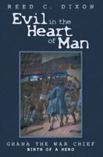 Evil in the Heart of Man : Ghana the War Chief by Reed C. Dixon (2015,...