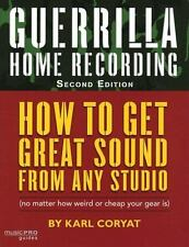 NEW - Guerrilla Home Recording, Second Edition by Karl Coryat